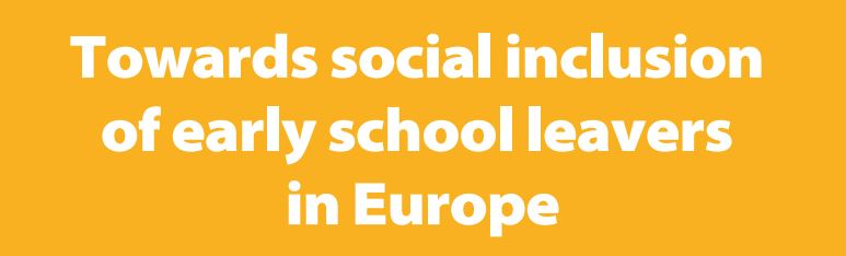 Towards social inclusion of early school leavers in Europe